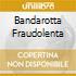BANDAROTTA FRAUDOLENTA