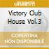 VICTORY CLUB HOUSE VOL.3