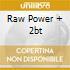 RAW POWER + 2BT