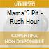 Mama'S Pit - Rush Hour