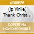 (LP VINILE) THANK CHRIST FOR THE BOMB