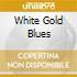 WHITE GOLD BLUES