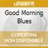 GOOD MORNING BLUES