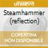 STEAMHAMMER (REFLECTION)