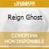 REIGN GHOST