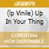 (LP VINILE) UP IN YOUR THING
