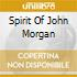 SPIRIT OF JOHN MORGAN