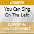 YOU CAN SING ON THE LEFT