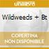 WILDWEEDS + BT