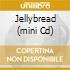 JELLYBREAD (MINI CD)