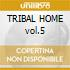 TRIBAL HOME vol.5
