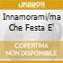 INNAMORAMI/MA CHE FESTA E'