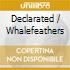 DECLARATED / WHALEFEATHERS