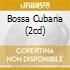 BOSSA CUBANA (2CD)