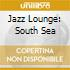 JAZZ LOUNGE: SOUTH SEA