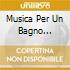MUSICA PER UN BAGNO RILASSANTE
