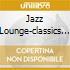 JAZZ LOUNGE-CLASSICS 1