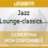 JAZZ LOUNGE-CLASSICS 3