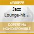JAZZ LOUNGE-HIT POPS VOL.1