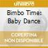 BIMBO TIME: BABY DANCE