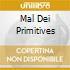 MAL DEI PRIMITIVES
