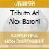 TRIBUTO AD ALEX BARONI