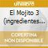 EL MOJITO 3  (INGREDIENTES PARA UNA GRAN FIESTA)