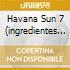 HAVANA SUN 7  (INGREDIENTES PARA UNA GRAN FIESTA)