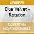 Blue Velvet - Rotation