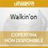 WALKIN'ON