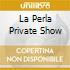 LA PERLA PRIVATE SHOW