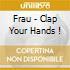 FRAU - CLAP YOUR HANDS !