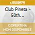 CLUB PINETA - 50TH ANNIVERSAIRE