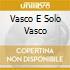 VASCO E SOLO VASCO