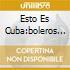 ESTO ES CUBA:BOLEROS (VOL.1)