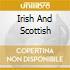 IRISH AND SCOTTISH