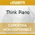 THINK PIANO