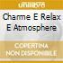 CHARME E RELAX E ATMOSPHERE