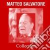 Matteo Salvatore - Collection