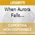 WHEN AURORA FALLS...