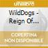 WildDogs  - Reign Of Terror