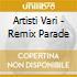 Artisti Vari - Remix Parade