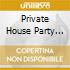 PRIVATE HOUSE PARTY VOL.7