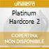 PLATINUM HARDCORE 2
