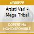 Artisti Vari - Mega Tribal