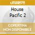 HOUSE PACIFIC 2