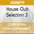 HOUSE CLUB SELECTION 3