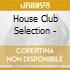 House Club Selection -
