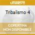 TRIBALISMO 4