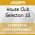 HOUSE CLUB SELECTION 10